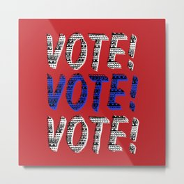 VOTE VOTE VOTE Metal Print