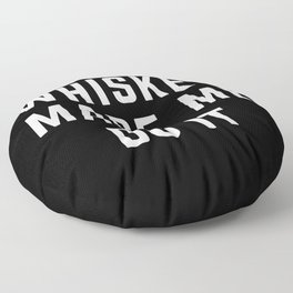 Whiskey Made Me Do It Funny Quote Floor Pillow