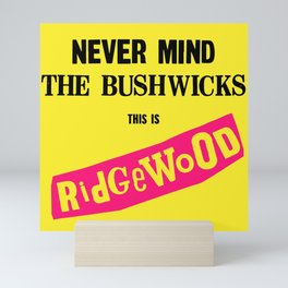 Never Mind the Bushwicks This is Ridgewood! Mini Art Print