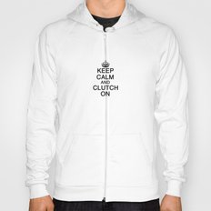 KEEP CALM AND CLUTCH ON Hoody