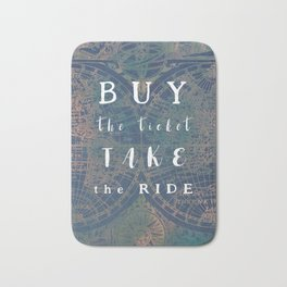Buy the ticket take the ride #motivation #quotes Bath Mat