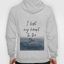 I lost My Heart to the Sea Typography Art, Sea Quote, Beach Quote Hoody