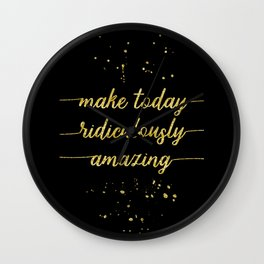 TEXT ART GOLD Make today ridiculously amazing Wall Clock