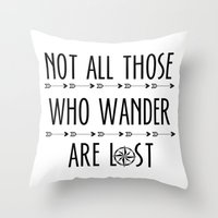 not all those who wander are lost Throw Pillows featuring Not All  Those Who Wander Are Lost  by alainaci