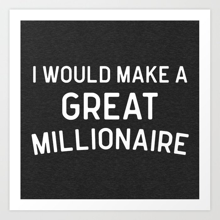 A Great Millionaire Funny Quote Art Print