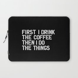 First I Drink the Coffee Then I Do The Things black and white bedroom poster home wall decor canvas Laptop Sleeve