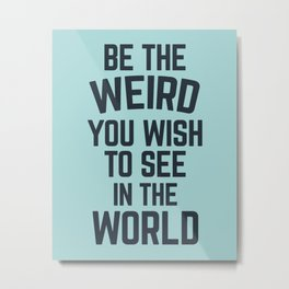 Weird In The World (Blue) Funny Quote Metal Print