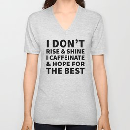 I Don't Rise and Shine I Caffeinate and Hope for the Best Unisex V-Neck