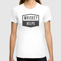 whiskey T-shirts featuring Whiskey Helps by gracerx