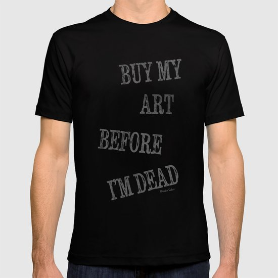 Buy My Art Before I'm Dead T-shirt