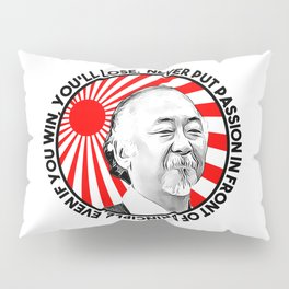 """Mr Miyagi said: """"Never put passion in front of principle, even if you win, you'll lose."""" Pillow Sham"""