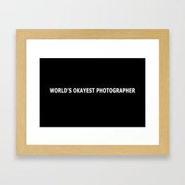 WORLD'S OKAYEST PHOTOGRAPHER Framed Art Print