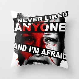 I NEVER LIKED ANYONE Throw Pillow
