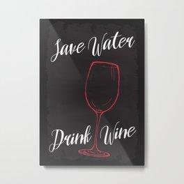 Save Water Drink Wine Metal Print