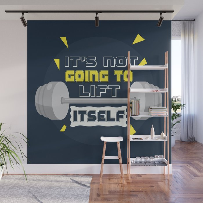 Its not going to lift itself gym motivational fitness quotes wall