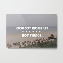 Collect moments, not things. Metal Print