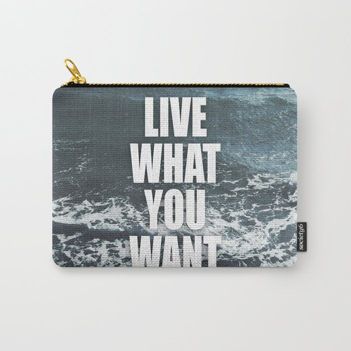 Live What You Want Carry-All Pouch