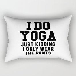 I DO YOGA JUST KIDDING I ONLY WEAR THE PANTS Rectangular Pillow