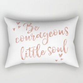 Be courageous little soul - rose gold quote Rectangular Pillow