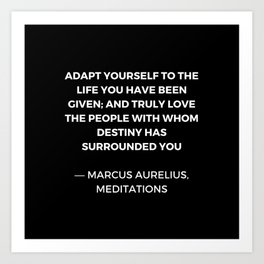 Stoic Wisdom Quotes - Marcus Aurelius Meditations - Adapt yourself to the life you have been given Art Print