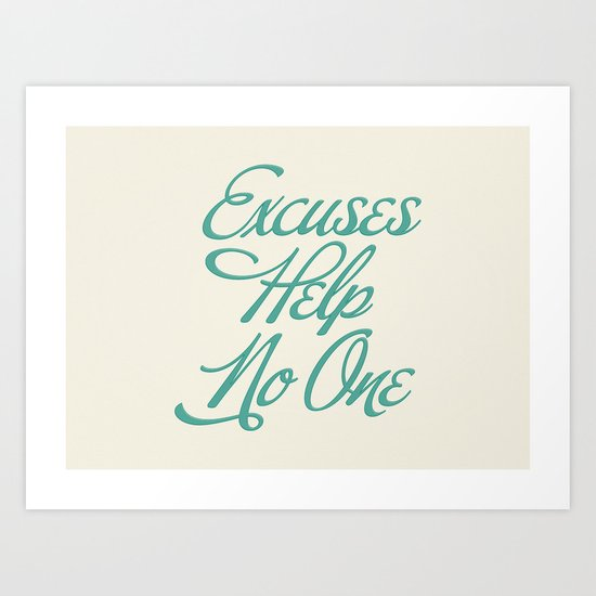 Excuses Help No One Art Print
