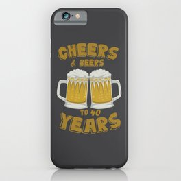 Cheers and Beers on 40 Years Birthday Gift iPhone Case