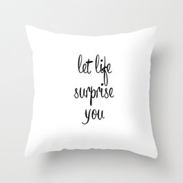 Let life surprise you Throw Pillow