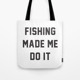 Fishing Made Me Do It Quotes Tote Bag