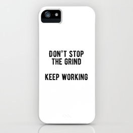 Motivational - Don't Stop The Grind iPhone Case
