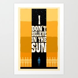 I Don't Believe in the Sun Art Print