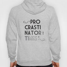 The Procrastinator (some) Times Hoody