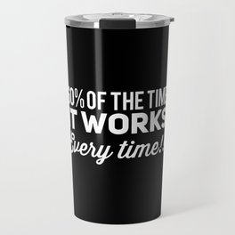 60% of Time, It Works Every Time Travel Mug