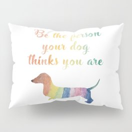 Be the person your dog thinks you are Pillow Sham