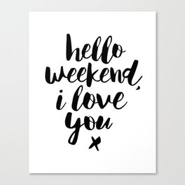 Hello Weekend I Love You black and white monochrome typography poster design home wall decor room Canvas Print