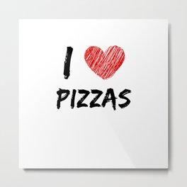 I Love Pizzas Metal Print