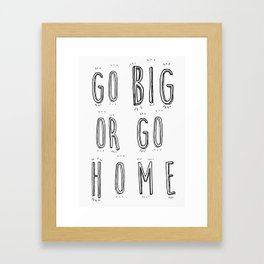 Go Big Or Go Home - Typography Black and White Framed Art Print