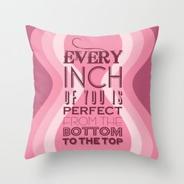 Every Inch of You is Perfect Throw Pillow