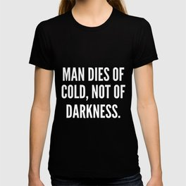Man dies of cold not of darkness T-shirt