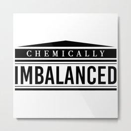Chemically Imbalanced. Mental Health, Bipolar, Anxiety, Depression, Suicide Awareness, awareness Metal Print