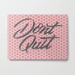 don,t quit Metal Print