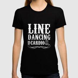 Line Dancing is My Cardio Boots Farmgirl T-Shirt T-shirt