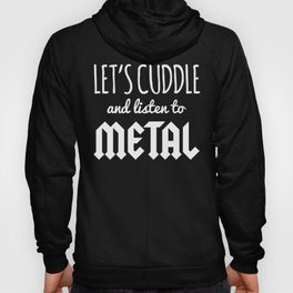 Cuddle Listen To Metal Music Quote Hoody