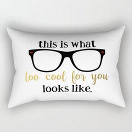 too cool for you Rectangular Pillow