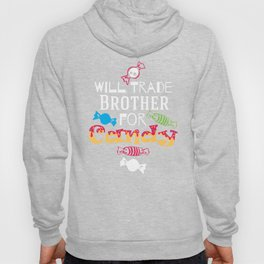Halloween T-shirt/ Will trade brother for Candy Hoody