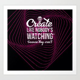 Create Like Nobody's Watching Art Print