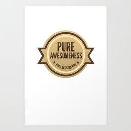 PURE AWESOMENESS Art Print