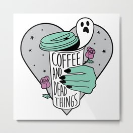 Coffee & Dead Things Metal Print
