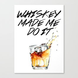 Whiskey Made Me Do It Canvas Print