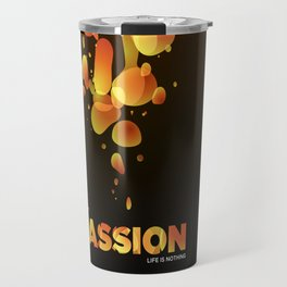 Without Passion life is nothing Travel Mug