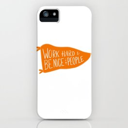 work hard & be nice to people iPhone Case